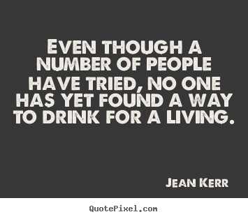Jean Kerr photo quotes - Even though a number of people have tried, no one has.. - Life quote
