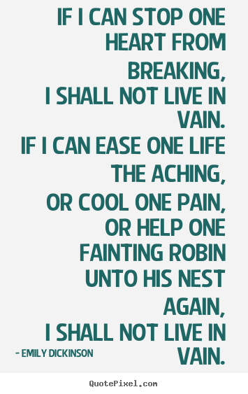 Emily Dickinson picture quotes - If i can stop one heart from breaking, i shall.. - Life quotes