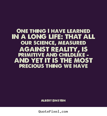 Albert Einstein picture quote - One thing i have learned in a long life: that.. - Life quotes