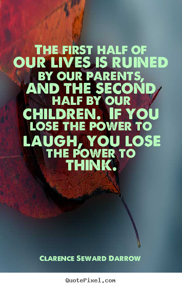 Life quotes - The first half of our lives is ruined by our parents,..