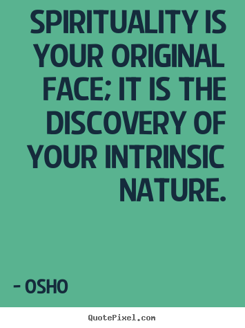 Life sayings - Spirituality is your original face; it is the discovery of..