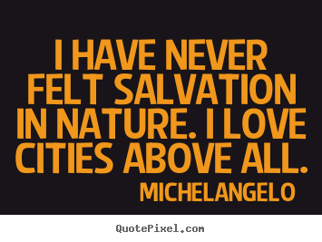 Design custom picture quotes about life - I have never felt salvation in nature. i love..