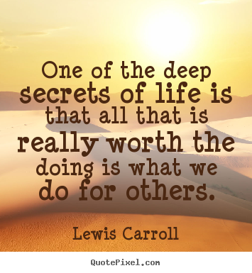 Lewis Carroll photo quote - One of the deep secrets of life is that all that is really.. - Life quotes