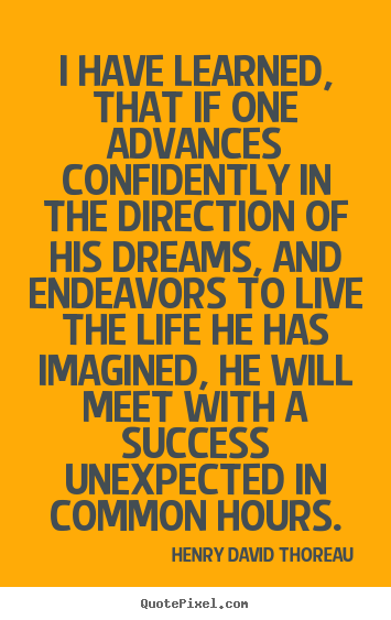 Henry David Thoreau picture quotes - I have learned, that if one advances confidently in the direction.. - Life quotes