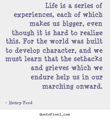 Life is a series of experiences, each of which makes us.. Henry Ford best life quotes