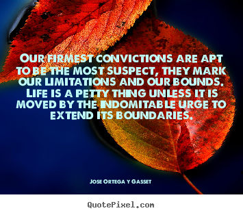 Life quote - Our firmest convictions are apt to be the most suspect, they..
