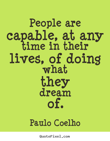 Life quotes - People are capable, at any time in their lives, of doing what..