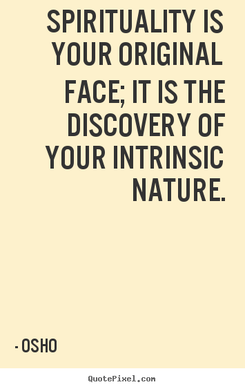 Life quotes - Spirituality is your original face; it is the discovery..