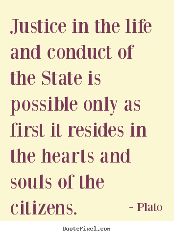 Plato photo quotes - Justice in the life and conduct of the state is possible.. - Life quote