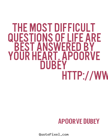 Apoorve Dubey photo sayings - The most difficult questions of life are best answered by your.. - Life quotes