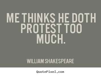 William Shakespeare poster quotes - Me thinks he doth protest too much. - Life quotes