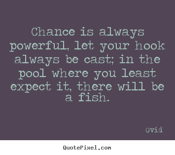 How to make pictures sayings about life - Chance is always powerful, let your hook always be..