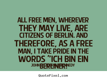 Quotes about life - All free men, wherever they may live, are citizens..