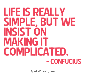 Quotes about life - Life is really simple, but we insist on making it complicated.