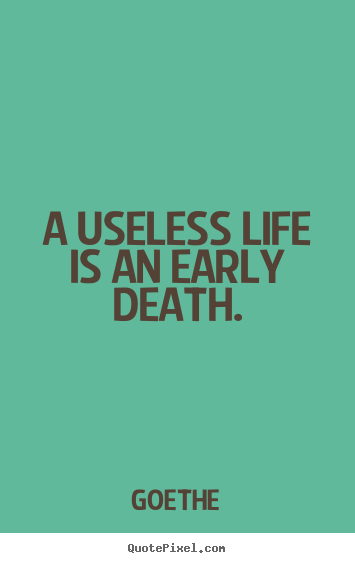 Customize photo quotes about life - A useless life is an early death.
