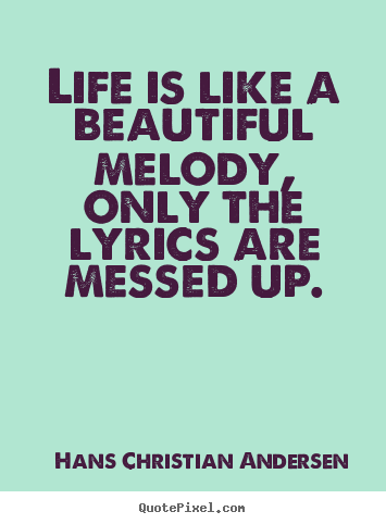 Life quotes - Life is like a beautiful melody, only the lyrics are messed up.