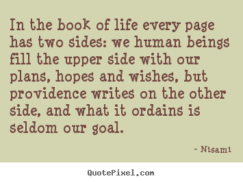 In the book of life every page has two sides: we human beings.. Nisami best life quote