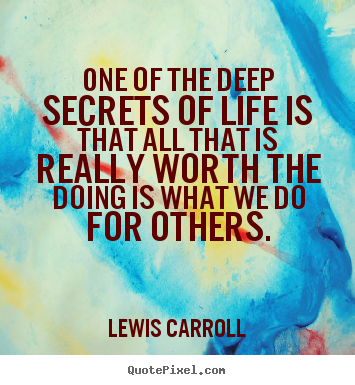 Quotes about life - One of the deep secrets of life is that all that is really..