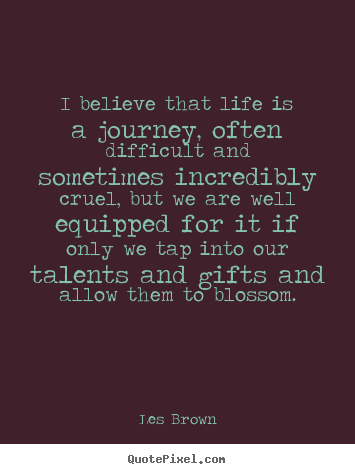 Les Brown picture quotes - I believe that life is a journey, often difficult and sometimes.. - Life sayings