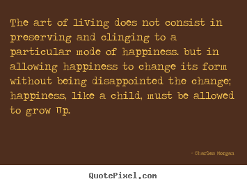 Quotes about life - The art of living does not consist in preserving..
