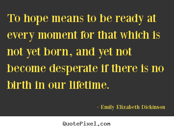 Customize picture quotes about life - To hope means to be ready at every moment for that which is not yet..