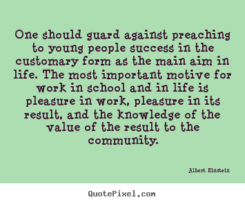 Quotes about life - One should guard against preaching to young people success in the customary..