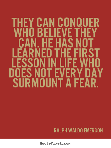 Ralph Waldo Emerson picture quotes - They can conquer who believe they can. he has not learned.. - Life quotes
