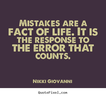 Create custom pictures sayings about life - Mistakes are a fact of life. it is the response to the error that..