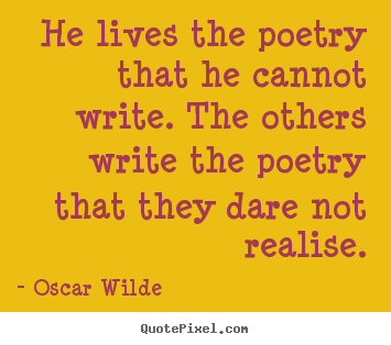 Make custom picture quotes about life - He lives the poetry that he cannot write...