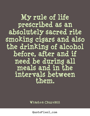 Quotes about life - My rule of life prescribed as an absolutely sacred rite smoking cigars..