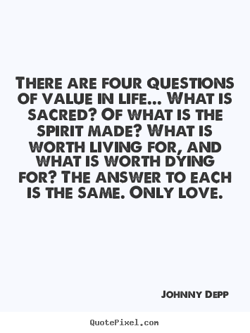 There are four questions of value in life... what is sacred? of what.. Johnny Depp  life quotes