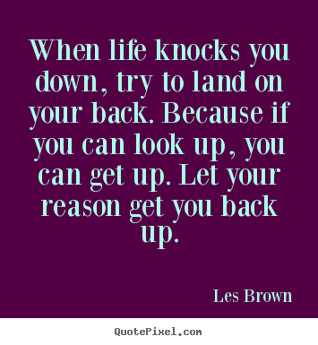 Les Brown picture quotes - When life knocks you down, try to land on your.. - Life sayings