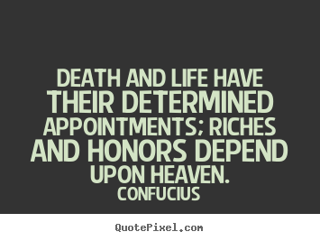 Create graphic picture quotes about life - Death and life have their determined appointments; riches..