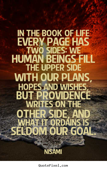 Life quotes - In the book of life every page has two sides: we human beings fill the..