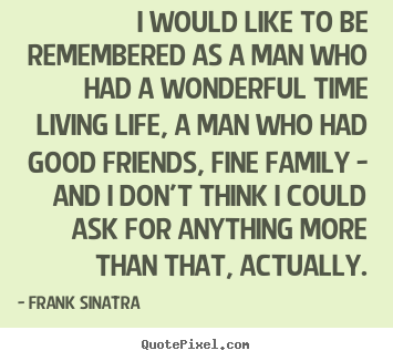 Life quote - I would like to be remembered as a man who had a wonderful..