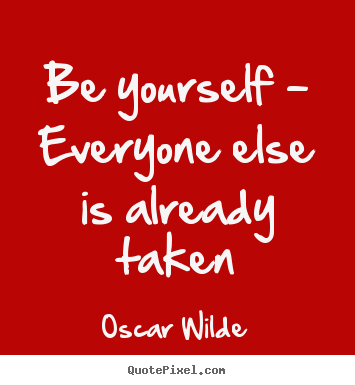 Quotes about life - Be yourself - everyone else is already taken