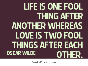 Make custom poster quote about life - Life is one fool thing after another whereas..