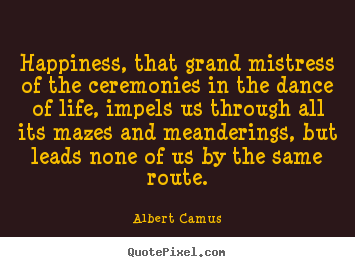 Quotes about life - Happiness, that grand mistress of the ceremonies in the..