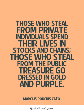 Life quotes - Those who steal from private individuals spend their lives in stocks and..