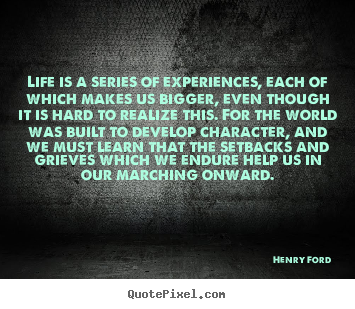 Henry Ford picture quotes - Life is a series of experiences, each of which makes us bigger,.. - Life quotes