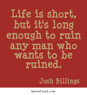 Josh Billings image quote - Life is short, but it's long enough to ruin any.. - Life quotes