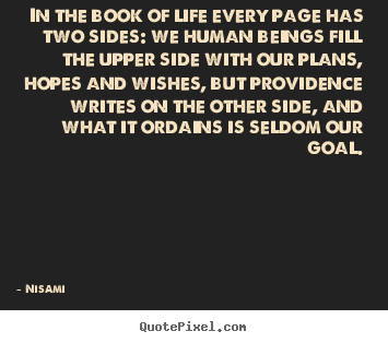 Nisami picture quotes - In the book of life every page has two sides: we.. - Life quotes
