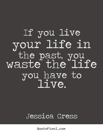 Life quotes - If you live your life in the past, you waste the life..