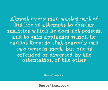 Life quote - Almost every man wastes part of his life in attempts..