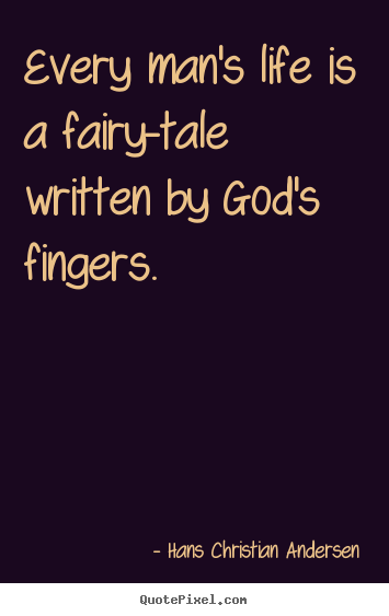 Hans Christian Andersen picture quotes - Every man's life is a fairy-tale written by god's fingers. - Life quotes