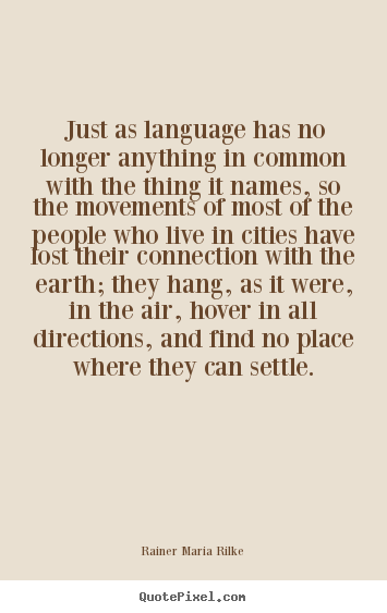 Quote about life - Just as language has no longer anything in common with the thing..