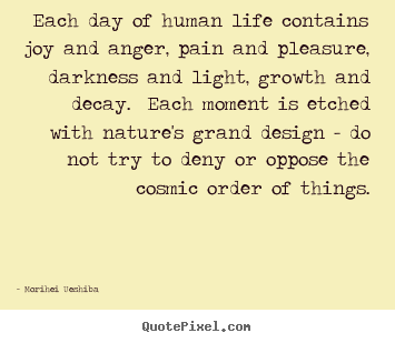 Morihei Ueshiba picture quotes - Each day of human life contains joy and anger,.. - Life sayings