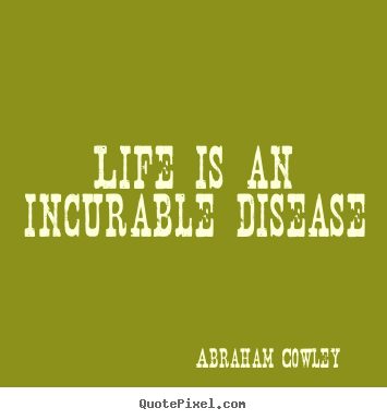Life quotes - Life is an incurable disease