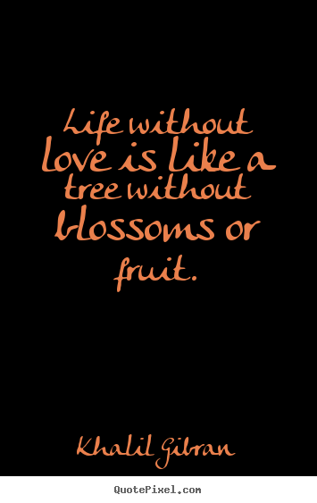 Life sayings - Life without love is like a tree without..