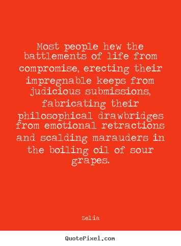 Life quote - Most people hew the battlements of life from compromise, erecting..